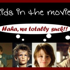 Top Ten Reasons I Hate Kids In Movies